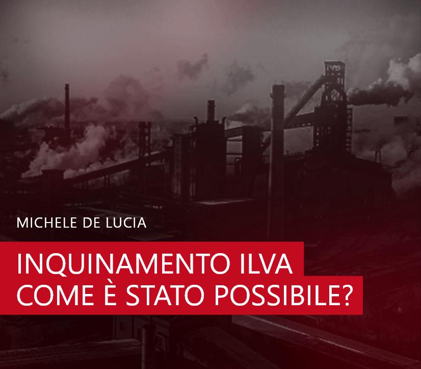Inquinamento Ilva: come è stato possibile?
